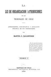 La Lei de organización i atribuciones de los tribunales de Chile: antecedentes, concordancia i aplicación práctica de sus disposiciones, Volumen 1