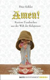Amen!: Kuriose Fundsachen aus der Welt der Religionen