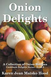 Onion Delights Cookbook: A Collection of Onion Recipes