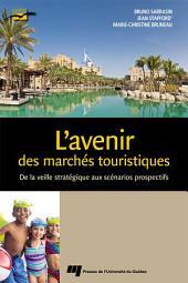 L'avenir des marchés touristiques: De la veille stratégique aux scénarios prospectifs