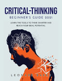 CRITICAL THINKING BEGINNER'S GUIDE 2021