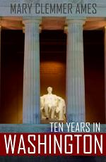 Ten Years in Washington (Expanded, Annotated)