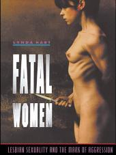 Fatal Women: Lesbian Sexuality and the Mark of Aggression