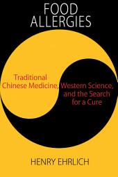Food Allergies:: Traditional Chinese Medicine, Western Science, and the Search for a Cure