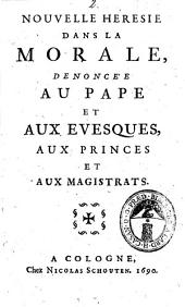 Nouvelle hérésie dans la morale, dénoncée au pape et aux évesques, aux princes et aux magistrats