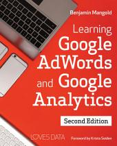 Learning Google AdWords and Google Analytics: Second Edition
