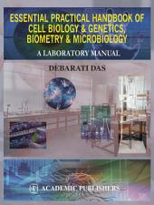 ESSENTIAL PRACTICAL HANDBOOK OF CELL BIOLOGY & GENETICS, BIOMETRY & MICROBIOLOGY: A LABORATORY MANUAL