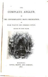 The Complete Angler: Or, The Contemplative Man's Recreation, of Izaak Walton and Charles Cotton