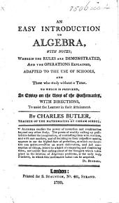 An Easy Introduction to Algebra, with notes ... To which is prefixed, an essay on the uses of the mathematics, etc