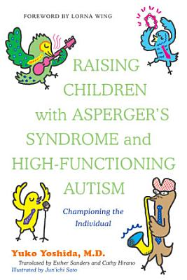 Raising Children with Asperger s Syndrome and High functioning Autism