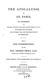 The Apocalypse of st. John, or, Prophecy of the rise, progress and fall of the Church of Rome [&c.].