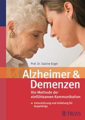 Alzheimer und Demenzen: Die Beziehung erhalten mit dem neuen Konzept der einfühlsamen Kommunikation, Ausgabe 2
