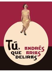 Tú, que deliras: Una novela sobre la vida de Carolina Cárdenas, miss Decó