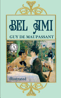 Bel Ami  or  The History of a Scoundrel  A Novel  Illustrated edition PDF