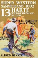 Super Western Sammelband 1002   13 harte Wildwestromane Juli 2019 PDF