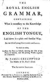 The Royal English Grammar: Containing what is Necessary to the Knowledge of the English Tongue, ... By James Greenwood ...