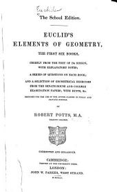 Euclid's Elements of geometry,: the first six books, chiefly from the text of Dr. Simson, with explanatory notes; a series of questions on each book; and a selection of geometical exercises from the senate-house and college examination papers; with hints, &c. Designed for the use of junior classes in public and private schools,