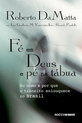 Fé em Deus e pé na tábua: Ou como e por que o trânsito enlouquece no Brasil