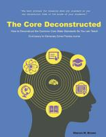 The Core Deconstructed  How to Deconstruct the Common Core State Standards So You Can Teach ELA Literacy for Elementary Practice Journal PDF