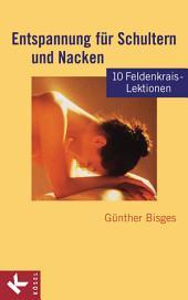 Entspannung für Schultern und Nacken: 10 Feldenkrais-Lektionen