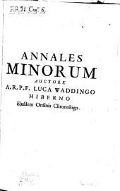 Annales Minorum: seu Trium Ordinum a S. Francisco institutorum, Volume 7