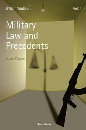 Military Law and Precedents: Volume 1