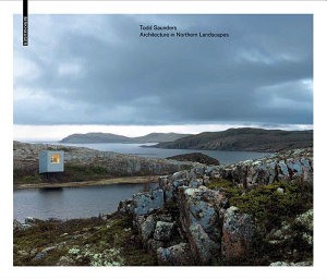 Todd Saunders   Architecture in Northern Landscapes PDF