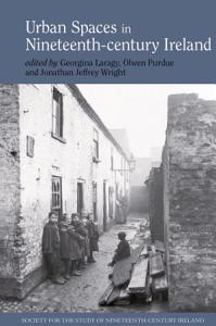 Urban Spaces in Nineteenth Century Ireland PDF