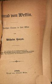 Konrad von Wettin: historisches Drama in fünf Akten