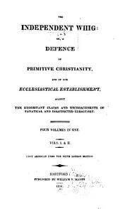 The Independent Whig: Or, A Defence of Primitive Christianity, and of Our Ecclesiastical Establishment, Against the Exorbitant Claims and Encroachments of Fanatical and Disaffected Clergymen, Volumes 1-4