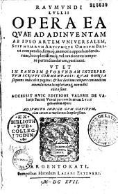 Raymundi Lullii opera ea quae ad adinventam ab ipso artem universalem scientiarum artiumque omnium brevi compendio...