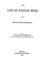 The Life of Hannah More: With Selections from Her Correspondence