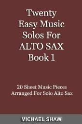 Twenty Easy Music Solos For Alto Sax Book 1: 20 Sheet Music Pieces For Alto Sax