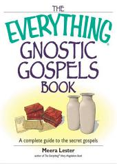 The Everything Gnostic Gospels Book: A Complete Guide to the Secret Gospels