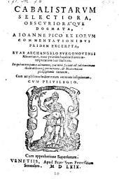 Cabalistarum selectiora obscurioraque dogmata ... ex eorum commentationibus pridem excerpta, et ab Archangelo Burgonovensi ... interpretationibus illustrata