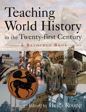 Teaching World History in the Twenty-first Century: A Resource Book: A Resource Book