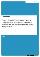 Culture from Different Perspectives. A Comparison of German and US Church Services and the Success of the TV Series 'Party of Five'