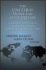The UNCITRAL Model Law after Twenty-Five Years: Global Perspectives on International Commercial Arbitration