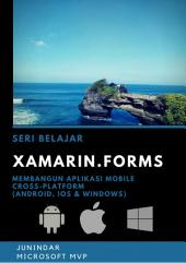 Xamarin Forms: Membangun Aplikasi Mobile Cross-Platform (Android, iOS & Windows)