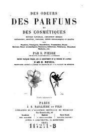 Des odeurs, des parfums et des cosmetiques: Histoire naturelle, composition chimique, preparation, recettes, industrie, effets physiologiques et hygiene ...