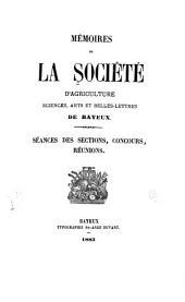 Mémoires de la Société d'agriculture, sciences, arts et belles-lettres de Bayeux: Volume10