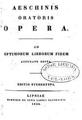 Aeschinis oratoris Opera: ad optimorum librorum fidem accurate edita