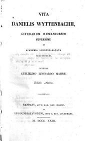 Vita Danielis Wyttenbachii, literarum humaniorum nuperrime in Academia Lugduno-Batava professoris: Volume 1