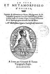 La vita et metamorfoseo d'Ovidio, figurato et abbreviato in forma d'Epigrammi da Gabriello Symeoni. Con altre Stanze sopra gl' effetti della Luna: il ritratto d'una Fontana d'Overnia (etc.)
