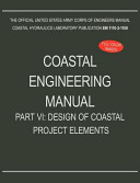 Coastal Engineering Manual Part VI: Design of Coastal Project Elements (Em 1110-2-1100)