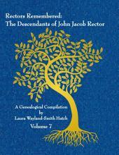 Rectors Remembered  The Descendants of John Jacob Rector Volume 7 PDF