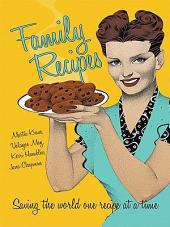 Family Recipes: Saving the world one recipe at a time