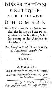 Dissertation critique sur l'Iliade d'Homère, où à l'occasion de ce poëme on cherche les règles d'une poëtique fondée sur la raison, & sur les exemples des anciens et des modernes: Volume 1