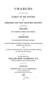 Charges delivered to the clergy of the diocese of Barbados and the Leeward islands [&c.].