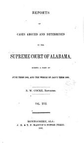 Report of Cases Argued and Determined in the Supreme Court of Alabama: Volume 17